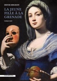 Denis Migeon - La jeune fille à la grenade.