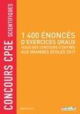 Denis Monasse et Guy Alarcon - 1400 énoncés d'exercices oraux issus des concours d'entrée aux grandes écoles 2017 - Concours CPGE scientifiques.