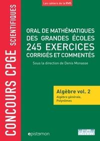 Denis Monasse et Bernard Randé - Oral de mathématiques de grandes écoles 245 exercices corrigés - Algèbre volume 2, Algèbre générale et polynômes.