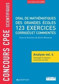 Denis Monasse et Franck Taïeb - Oral de mathématiques des grandes écoles, 123 exercices corrigés et commentés - Analyse volume 4, Topologie et espaces vectoriels normés.