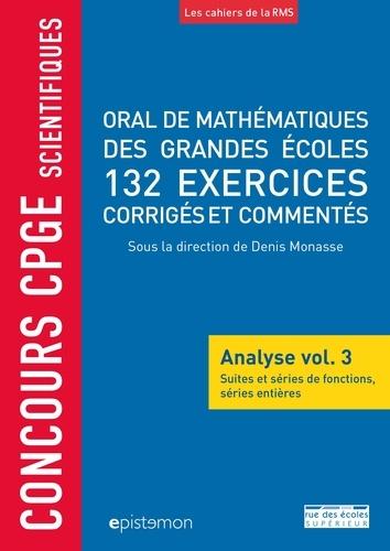 Oral de mathématiques des grandes écoles, 132 exercices corrigés et commentés. Analyse volume 3, Suites et séries de fonctions, séries entières