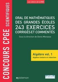 Denis Monasse et Alain Tissier - Oral de mathématiques des grandes écoles, 243 exercices corrigés et commentés - Algèbre volume 1, Algèbre linéaire et réduction.