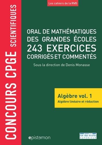 Oral de mathématiques des grandes écoles, 243 exercices corrigés et commentés. Algèbre volume 1, Algèbre linéaire et réduction