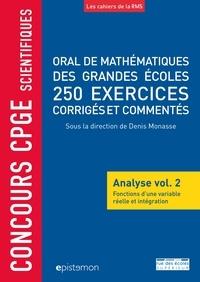 Oral de mathématiques des grandes écoles, 250 exercices corrigés et commentés- Analyse volume 2, Fonctions d'une variable réelle et intégration - Denis Monasse |