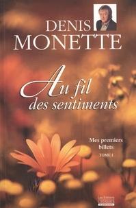 Denis Monette - Mes premiers billets  : Mes premiers billets, tome 1 - Au fil des sentiments - Au fil des sentiments.