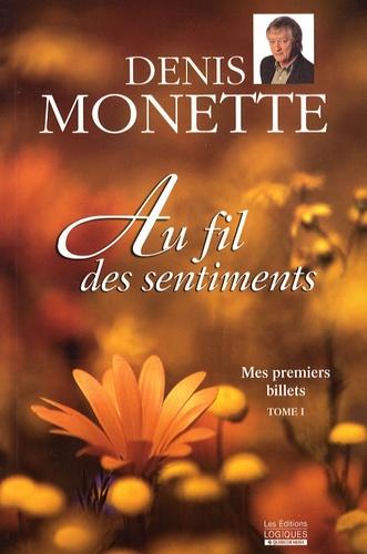 Denis Monette - Mes premiers billets - Tome 1, Au fil des sentiments.