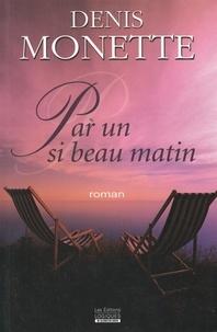 Denis Monette - Par un si beau matin.