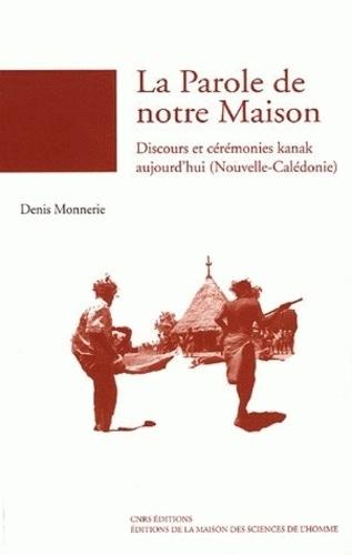Denis Monnerie - La Parole de notre Maison - Discours et cérémonies kanak aujourd'hui (Nouvelle-Calédonie).