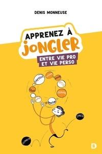 Denis Monneuse - Apprenez à jongler entre vie pro et vie perso.