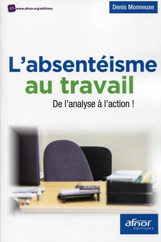 Denis Monneuse - L'absentéisme au travail - De l'analyse à l'action !.