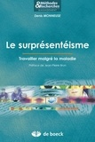 Denis Monneuse - Le surprésentéisme - Travailler malgré la maladie.