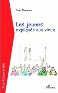 Denis Monneuse - Les jeunes expliqués aux vieux.