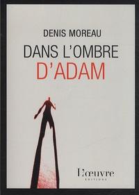 Denis Moreau - Dans l'ombre d'Adam.