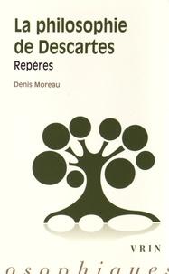 Denis Moreau - La philosophie de Descartes - Repères.