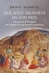 Denis Moreau - Nul n'est prophète en son pays - Ces paroles d'Evangiles aux origines de nos formules familières.