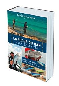 Denis Mourizard - La pêche du bar aux leurres - Du bord ou en bateau, la bible de la pêche du bar.