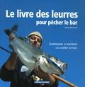 Denis Mourizard - Le livre des leurres pour pêcher le bar - Comprendre et maîtriser les leurres actuels.