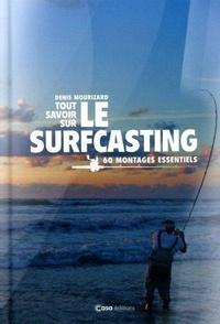 Denis Mourizard - Tout savoir sur le surfcasting - 60 montages essentiels.