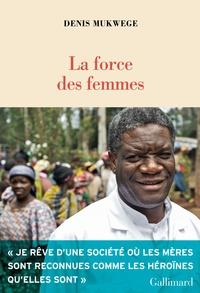 Denis Mukwege - La force des femmes - Puiser dans la résilience pour réparer le monde.