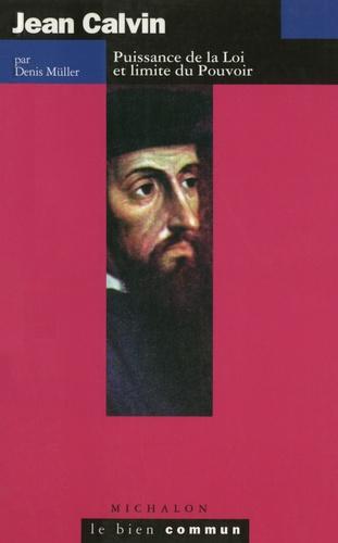 Jean Calvin. Puissance de la loi et limite du pouvoir