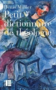 Denis Muller - Petit dictionnaire de théologie.