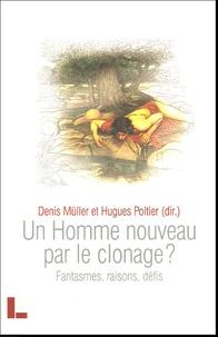 Denis Müller et Hugues Poltier - Un homme nouveau par le clonage ? - Fantasmes, raisons, défis.