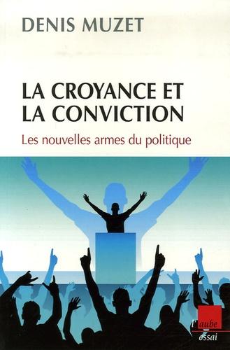 Denis Muzet - La croyance et la conviction - Les nouvelles armes du politique.