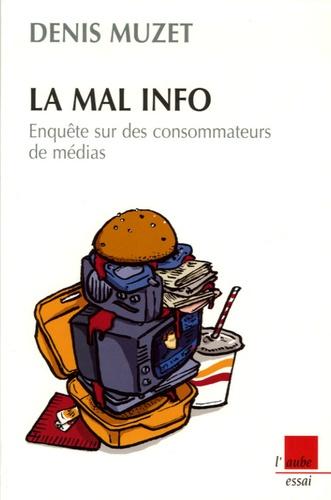 Denis Muzet - La mal info - Enquête sur des consommateurs de médias.