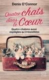 Denis O'Connor - Quatre chats dans le coeur.