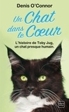 Denis O'Connor - Un chat dans le coeur - Une année dans la vie d'un chat rescapé.