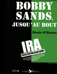 Denis O'Hearn - Bobby Sands, jusqu'au bout.