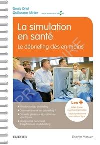Denis Oriot et Guillaume Alinier - La simulation en santé - Le débriefing clés en main.
