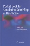 Denis Oriot et Guillaume Alinier - Pocket Book for Simulation Debriefing in Healthcare.
