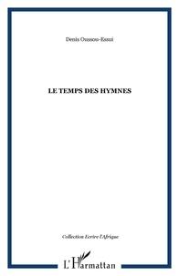 Denis Oussou-Essui - Le temps des hymnes - Poèmes.