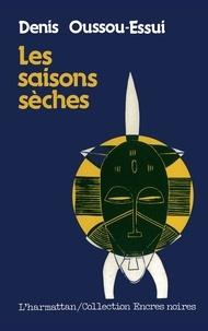 Denis Oussou-Essui - Les saisons seches.