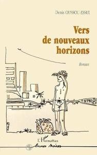 Denis Oussou-Essui - Vers de nouveaux horizons.