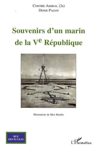 Denis Pagot - Souvenirs d'un marin de la Ve République.