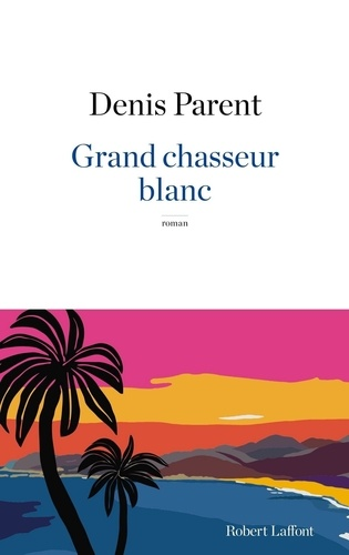 Denis Parent - Grand chasseur blanc.