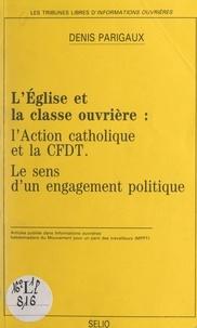 Denis Parigaux - L'Église et la classe ouvrière : l'Action catholique et la CFDT, le sens d'un engagement politique.