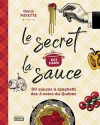 Denis Payette - Le secret est dans la sauce - 80 recettes de sauces à spaghetti des 4 coins du Québec.