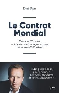 Denis Payre - Le Contrat Mondial - Pour que l'humain et la nature soient enfin au coeur de la mondialisation.