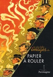 Denis Peaucelle - Les plus belles images du papier à rouler - Sélectionnées dans les collections du musée du papier d'Angoulême.