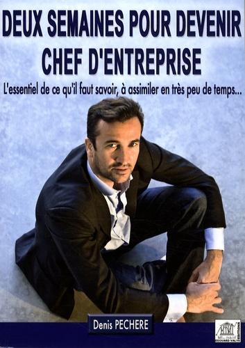 Denis Pechere - Deux semaines pour devenir chef d'entreprise.