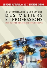 Denis Pelletier - Dictionnaire Septembre des métiers et professions - SUIVI DU GUIDE CLÉO, DES CLÉS POUR S'ORIENTER.