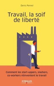 Tavail, la soif de liberté - Comment les start-uppers, slashers, co-workers réinventent le travail.pdf