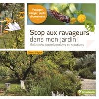 Denis Pépin - Stop aux ravageurs dans mon jardin ! - Solutions bio préventives et curatives.
