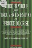 Denis Périer-Daville - Guide pratique pour trouver un emploi en période de crise.