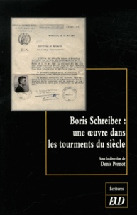 Denis Pernot - Boris Schreiber - Une oeuvre dans les tourments du siècle.
