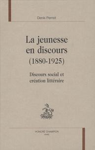Denis Pernot - La jeunesse en discours (1880-1925) - Discours social et création littéraire.