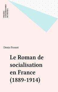 Denis Pernot - Le roman de socialisation - 1889-1914.